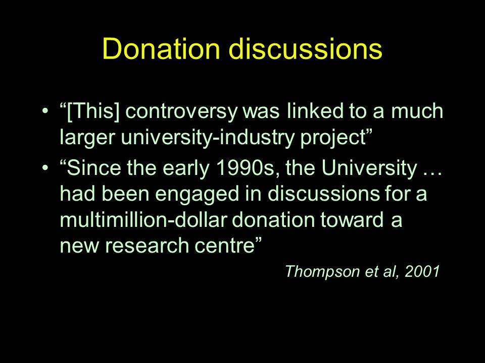 Donation discussions [This] controversy was linked to a much larger university-industry project